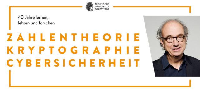 Zahlentheorie – Kryptographie – Cybersicherheit: 40 Jahre lernen, lehren und forschen (Abschiedsvorlesung Professor Dr. Johannes Buchmann)